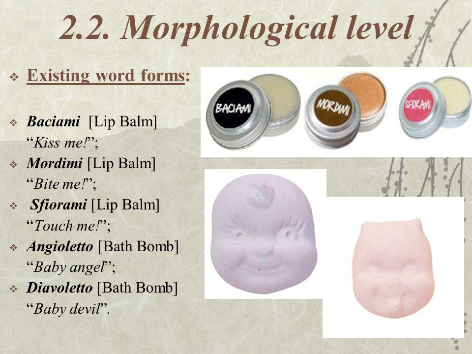 2.2. Morphological level Existing word forms: Baciami [Lip Balm]